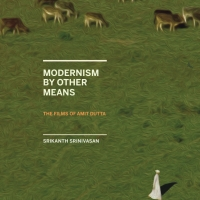 Modernism by Other Means: the films of Amit Dutta – Srikanth Srinivasan (Lightcube, 2020)